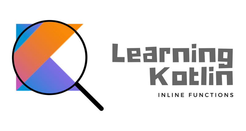 Learning Kotlin: Inline functions